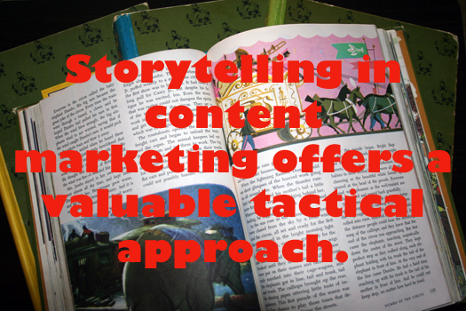Storytelling in content marketing offers a  valuable tactical approach.