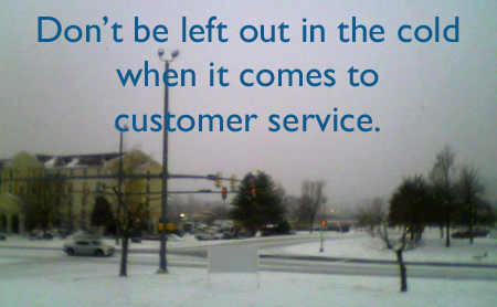 Don't be left out in the cold when it comes to customer service.